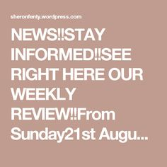 NEWS!!STAY INFORMED!!SEE RIGHT HERE OUR WEEKLY REVIEW!!From Sunday21st August –…