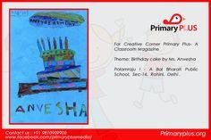 Fruitful responses from our dearest #readers & members : For #CreativeCorner #PrimaryPlus- A Classroom #Magazine Theme: Birthday cake by Ms. Anvesha Polamraju I - A Bal Bharati Public School, Sec-14, Rohini, Delhi