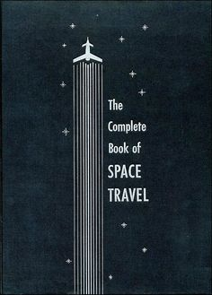 The Complete Book of Space Travel book cover Ben Shahn, Buch Design, Design Typography, Vintage Book Covers, Book Jacket, To Infinity And Beyond, Space Travel, Retro Futurism, Grafik Design