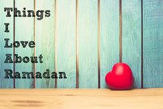 A Few Things to Love About Ramadan