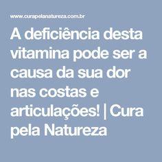 A deficiência desta vitamina pode ser a causa da sua dor nas costas e articulações! | Cura pela Natureza