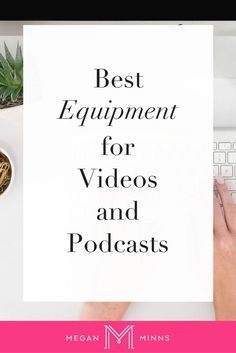 Best Equipment for Videos and Podcasts — Megan Minns