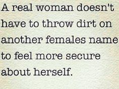 SOOOOO TRUE!!!! However, if you throw dirt at me, you will get some in return!