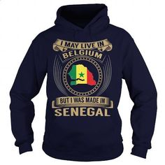 I May Live In Belgium But I Was Made In Senegal - #long sleeve shirt #t shirt ideas. PURCHASE NOW => https://www.sunfrog.com/States/I-May-Live-In-Belgium-But-I-Was-Made-In-Senegal-Navy-Blue-Hoodie.html?id=60505