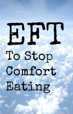 EFT (Emotional Freedom Techniques) to help stop comfort eating or emotional eating.