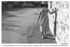 Over 50,000 Blacks are in Texas prisons and their children suffer as a result of their parents' incarceration.