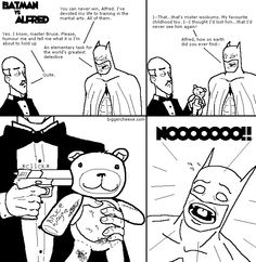 You show him, Alfred! Proof that no matter how great Batman is, Alfred will always be right there to remind him how much greater he is than the Bat.