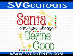 Santa Please Define Good Christmas Holiday Design, SVG DXF EPS Formats, Files for Cutting Machines Cameo or Cricut Christmas Cutting File by SVGcutouts on Etsy