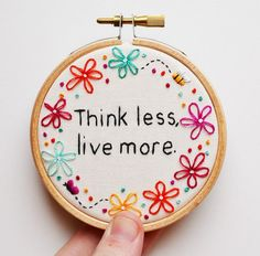 Inspirational Quote 'Think less live more' Hand Embroidery 3 inch Hoop Flower Wall Art