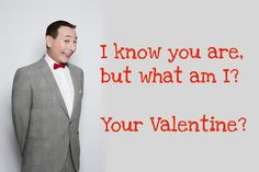 PeeWee Herman - 80's Valentines. The kids would love these!