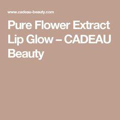 Pure Flower Extract Lip Glow – CADEAU Beauty