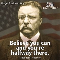 """""""Believe you can and you're half way there."""" - Teddy Roosevelt #LaterGram #PresidentialQuotes"""