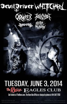 DEVILDRIVER / WHITECHAPEL with Carnifex, Revocation, Rivers of Nihil, Fit For An Autopsy Tuesday, June 3, 2014 at 6pm (doors scheduled to open at 5pm) The Rave/Eagles Club - Milwaukee WI All Ages / 21+ to Drink  Purchase tickets at http://tickets.therave.com, www.eTix.com, charge by phone at 414-342-7283, or visit our box office at 2401 W. Wisconsin Avenue in Milwaukee. Box office and charge by phone hours are Mon-Sat 10am-6pm.