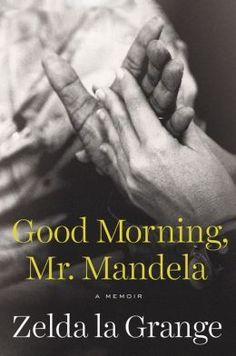 Good Morning, Mr. Mandela: A Memoir by Zelda la Grange
