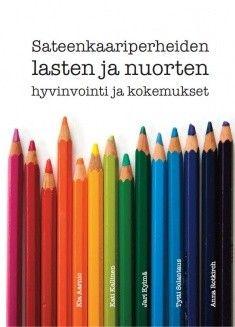 Kuvaus: Miten suomalaiset sateenkaariperheiden lapset ja nuoret voivat? Tässä esitellään ensimmäistä kertaa tutkimustuloksia suomalaisten 7-18-vuotiaiden sateenkaariperheiden lasten ja nuorten hyvinvoinnista ja heidän perheeseensä liittyvistä kokemuksista. Haastattelujen ja kyselytutkimusten avulla on saatu tietoja lasten ja nuorten fyysisestä, psyykkisestä ja sosiaalisesta hyvinvoinnista sekä koulu- ja kiusaamiskokemuksista. Tuloksia vertaillaan Kouluterveyskyselyn tuloksiin.