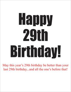 Happy 29th birthday again. A humorous card to give to someone claiming 29the birthday other, friend, partner, family member. greeting card