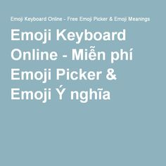 Emoji Keyboard Online - Miễn phí Emoji Picker & Emoji Ý nghĩa