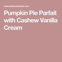 Pumpkin Pie Parfait with Cashew Vanilla Cream
