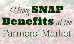 See how to use SNAP benefits at the Farmers' Market, plus helpful tips for stretching food stamps.