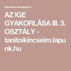 AZ IGE GYAKORLÁSA III. 3. OSZTÁLY - tanitoikincseim.lapunk.hu Teacher, Album, Life, Professor, Teachers, Card Book