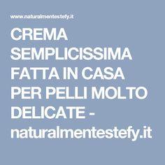 CREMA SEMPLICISSIMA FATTA IN CASA PER PELLI MOLTO DELICATE - naturalmentestefy.it
