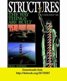 Structures The Way Things Are Built (0785555029620) Nigel Hawkes , ISBN-10: 0020005105  , ISBN-13: 978-0020005100 ,  , tutorials , pdf , ebook , torrent , downloads , rapidshare , filesonic , hotfile , megaupload , fileserve