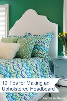 Great tips for making your own custom upholstered headboard