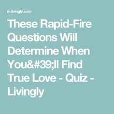 These Rapid-Fire Questions Will Determine When You'll Find True Love - Quiz - Livingly