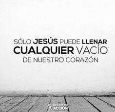 """""""Solo Jesus puede llenar cualquier vacio de nuestro corazon"""""""
