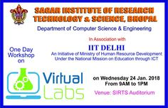 SAGAR INSTITUTE OF RESEARCH TECHNOLOGY & SCIENCE An Initiative of Ministry of Human Resource Development Under the National Mission on Education through ICT IIT DELHI One Day Workshop  on Wednesday 24 Jan. 2018  From 9AM to 1PM  venue - SIRTS Auditorium  http://sirtsbhopal.ac.in/uploads/Upcoming/virtual-labs-brochure.pdf