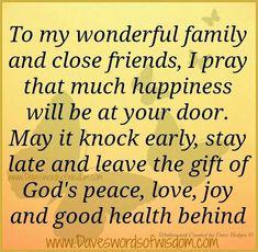 Um meine wunderbare Familie und enge Freunde bete ich, dass viel Freude an Ihrer Tür sein wird.  Es kann früh klopfen, bleiben spät verlassen und das Geschenk des Gottes Frieden, Liebe, Freude und gute Gesundheit hinter.