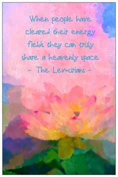 When people have cleared their energy fields they can truly share a heavenly space - The Lemurians