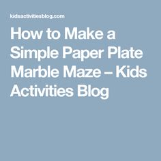 How to Make a Simple Paper Plate Marble Maze – Kids Activities Blog