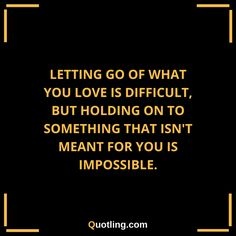 Letting go of what you love is difficult, but holding on to | Let Go Quote
