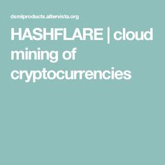 HASHFLARE | cloud mining of cryptocurrencies