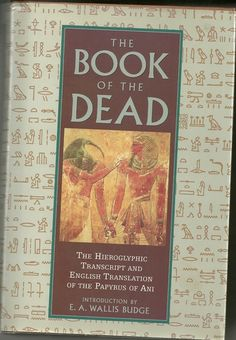 The Egyptian Book of the Dead with E.A. Wallis Budges notes...I love his work on interpreting Ancient Egypt's beliefs