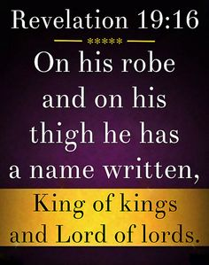 King of Kings, Lord of Lords. Revelation 19 16, Revelation Study, Jesus Is Lord, Jesus Christ, Name Writing, Favorite Bible Verses, King Of Kings, Before Us, Bible Scriptures
