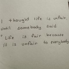 """I thought life was unfair until someone said """"life is fair because it is unfair for everyone."""""""