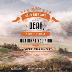 """Your treasure, dear, is not the dream but what you find while you're chasing it"" from The Lady Who Left by greenwriter on Wattpad Quote Art, Quote Life, Art Quotes, Wattpad Quotes, Wattpad Stories, Nice Quotes, Quotes To Live By, Inspirational Quotes, Free Novels"