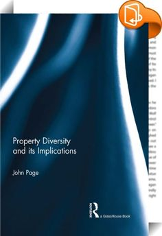 Property Diversity and its Implications    ::  <P>Property is more diverse than is usually assumed. Developing the concept of property diversity, this book explores the varied role of property in placed human landscapes. In acknowledging the propertied diversity about us, the book highlights the paucity of our settled contemporary assumptions of property as defined by private ownership. Challenging this universalizing model, the book analyses how this self-limiting view produces critic...