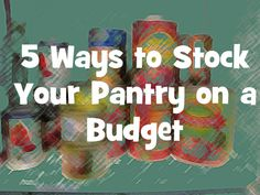 5 Ways to Stock Your Pantry on a Budget
