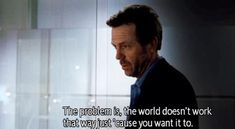 charming life pattern: House md quote - hugh laurie - the problem is ...