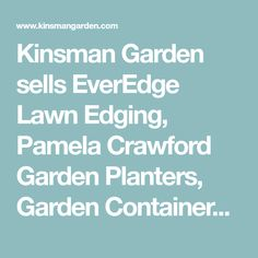 Kinsman Garden sells EverEdge Lawn Edging, Pamela Crawford Garden Planters, Garden Containers, and more for all your decorative gardening needs. Ceramic Pots, Ceramic Decor, Garden Planters, Hanging Planters, Unique Gardens, Beautiful Gardens, Container Plants, Container Gardening, Metal Lawn Edging