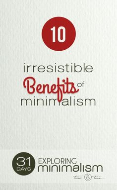 10 Irresistible Benefits of Minimalism - it sounds too good to be true, but  this is one case where it's really not. |  simple living, minimalist living