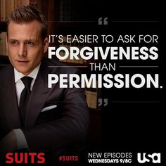 """It's easier to ask for forgiveness than permission"" - Harvey Specter #Suits"
