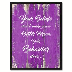 Your Beliefs don't make you a Better Person Inspirational Quote Saying Gift Ideas Home Décor Wall Art