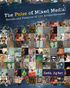 The Pulse of Mixed Media: Secrets and Passions of 100 Artists Revealed by Seth Apter, http://www.amazon.com/dp/144031070X/ref=cm_sw_r_pi_dp_y5qFpb1MNB7NR