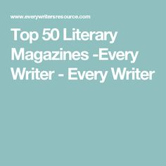 Top 50 Literary Magazines -Every Writer - Every Writer