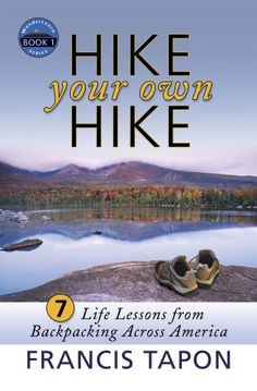 Hike Your Own Hike: 7 Life Lessons from Backpacking Across America (WanderLearn Series Book How To Become Healthy, Hiking Quotes, Backpacking Asia, Thru Hiking, Appalachian Trail, Life Is An Adventure, Adventure Time, Free Kindle Books, Along The Way