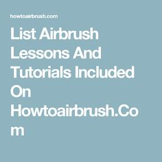 List Airbrush Lessons And Tutorials Included On Howtoairbrush.Com